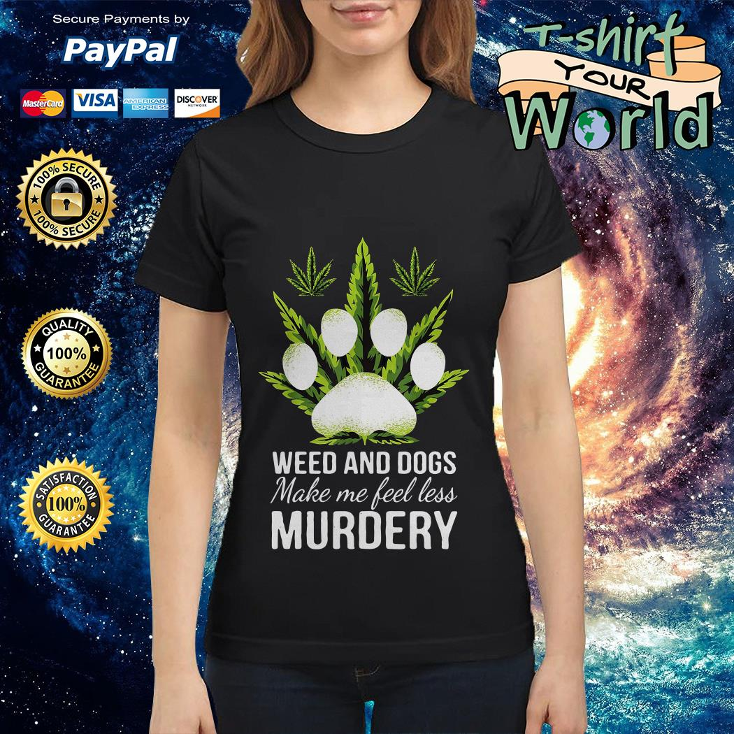 Official Weed and dogs make me feel less murdery Ladies tee