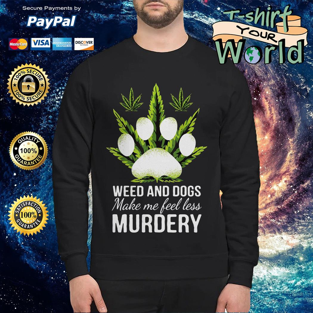 Official Weed and dogs make me feel less murdery Sweater