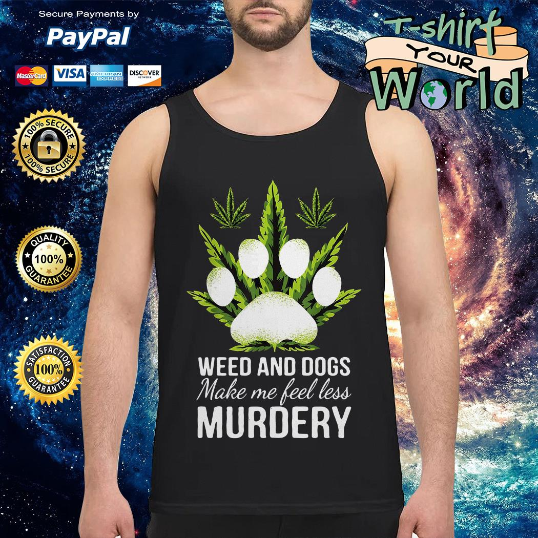 Official Weed and dogs make me feel less murdery Tank top