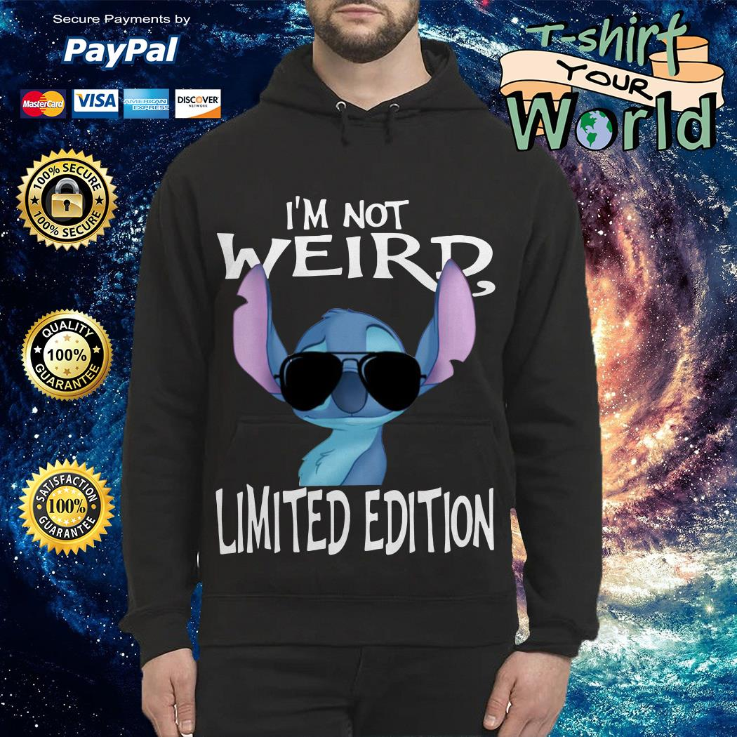 Stitch I'm Not Weird I'm Limited Edition HoodieStitch I'm Not Weird I'm Limited Edition Hoodie
