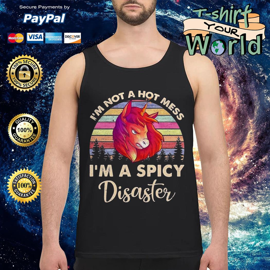 Unicorn I'm not a hot mess I'm a spicy disaster vintage Tank top