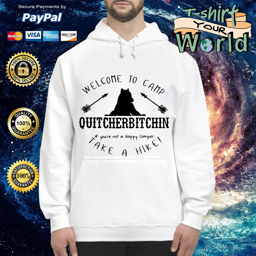 Welcome to camp quitcherbitchin if you_re not a happy camper take a hike Hoodie