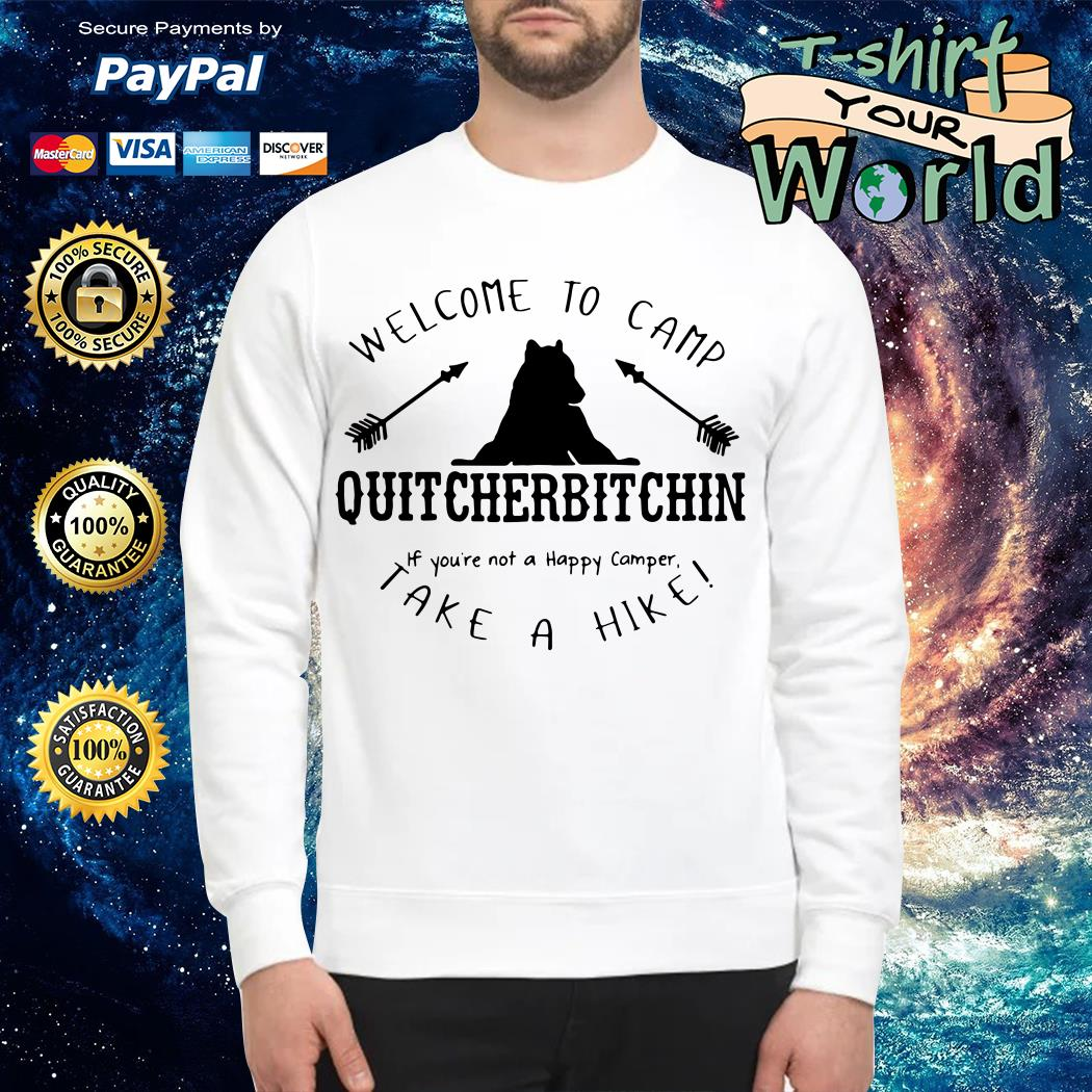 Welcome to camp quitcherbitchin if you_re not a happy camper take a hike Sweater