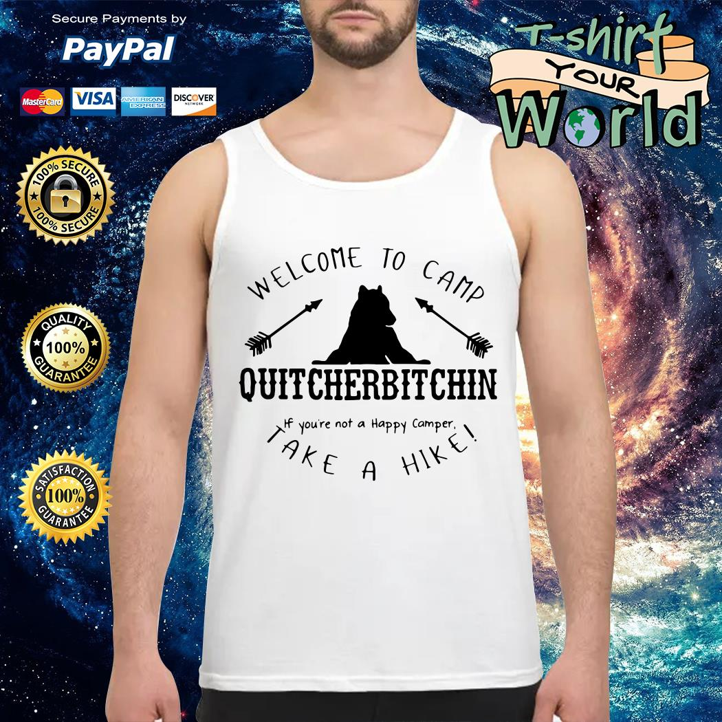 Welcome to camp quitcherbitchin if you_re not a happy camper take a hike Tank top