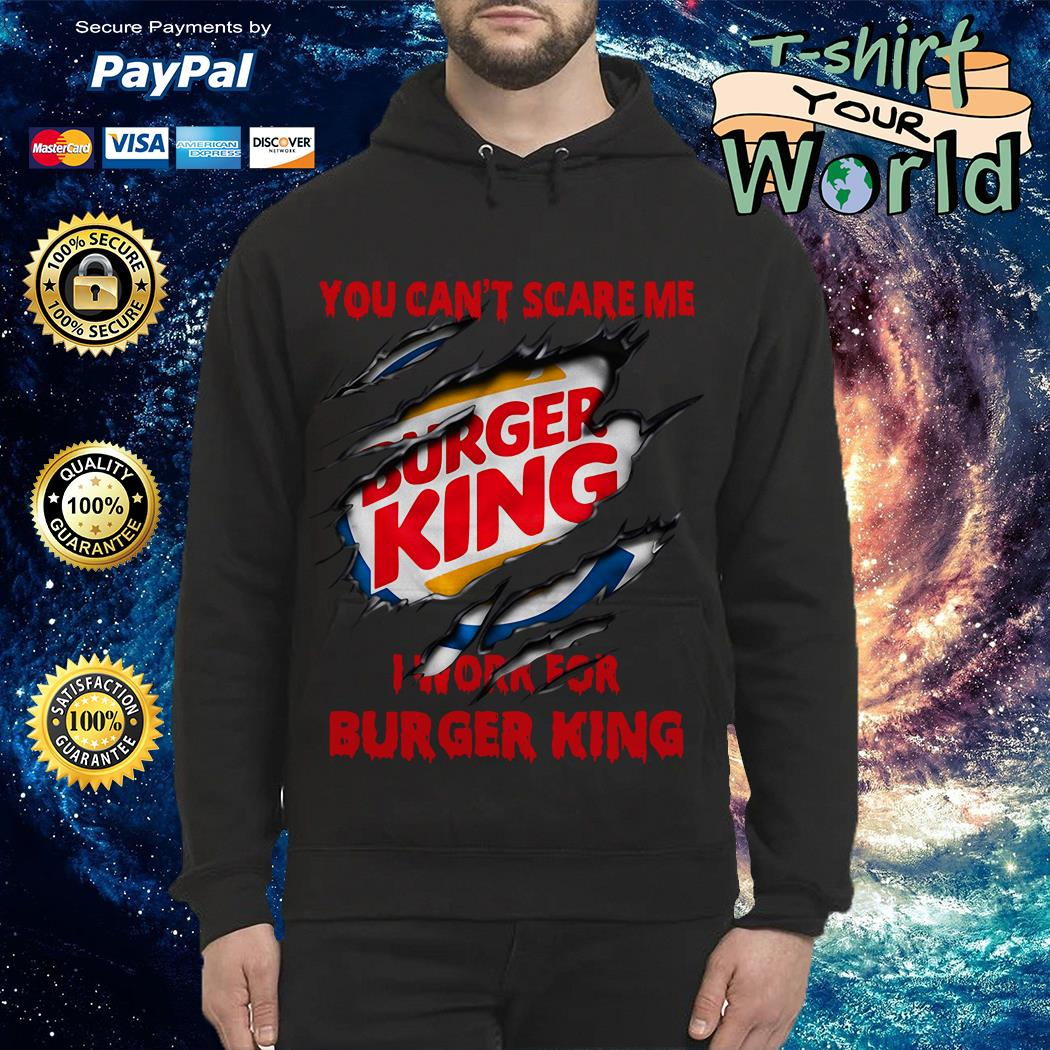 You Can't Scare Me I Work for Buger King Hoodie