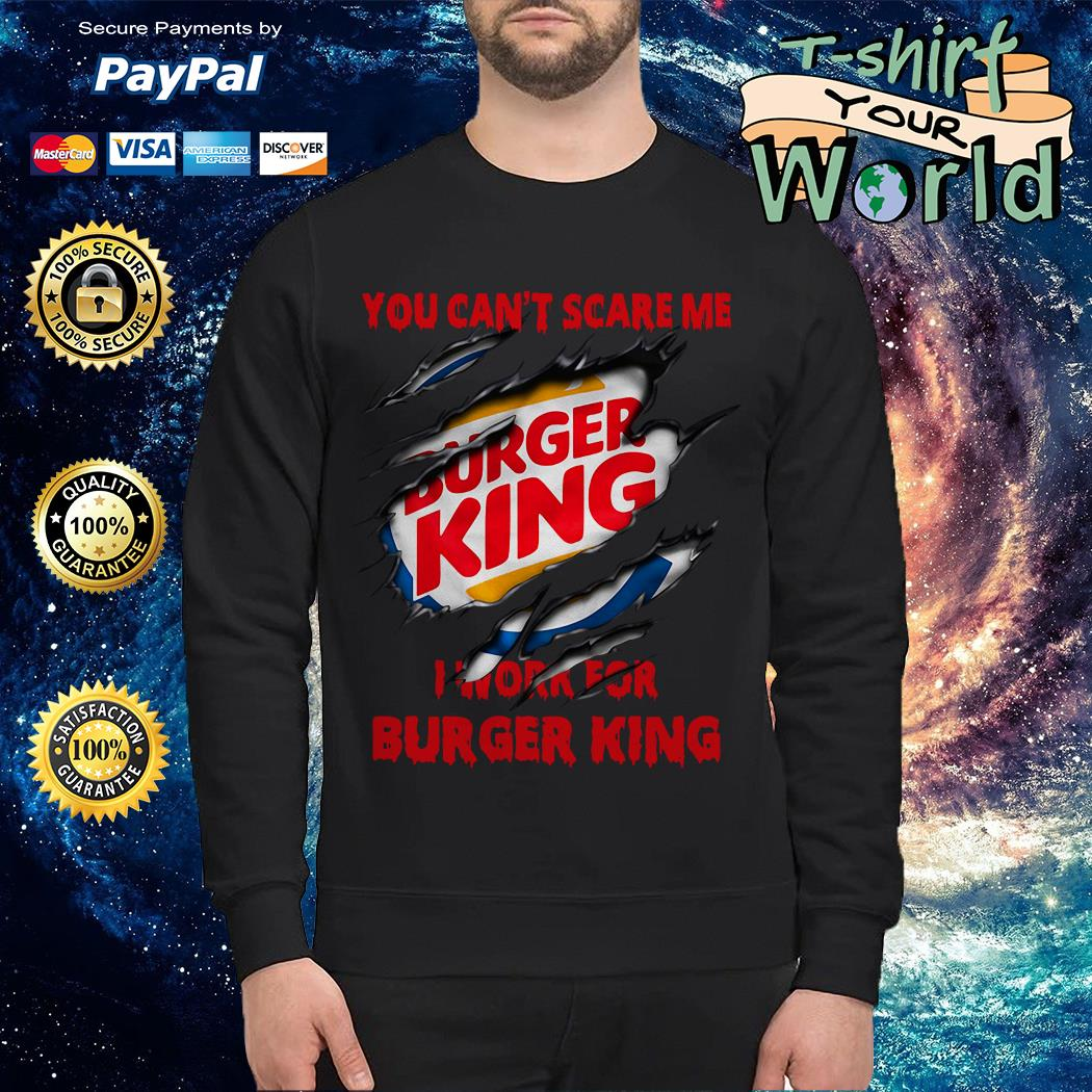 You Can't Scare Me I Work for Buger King Sweater