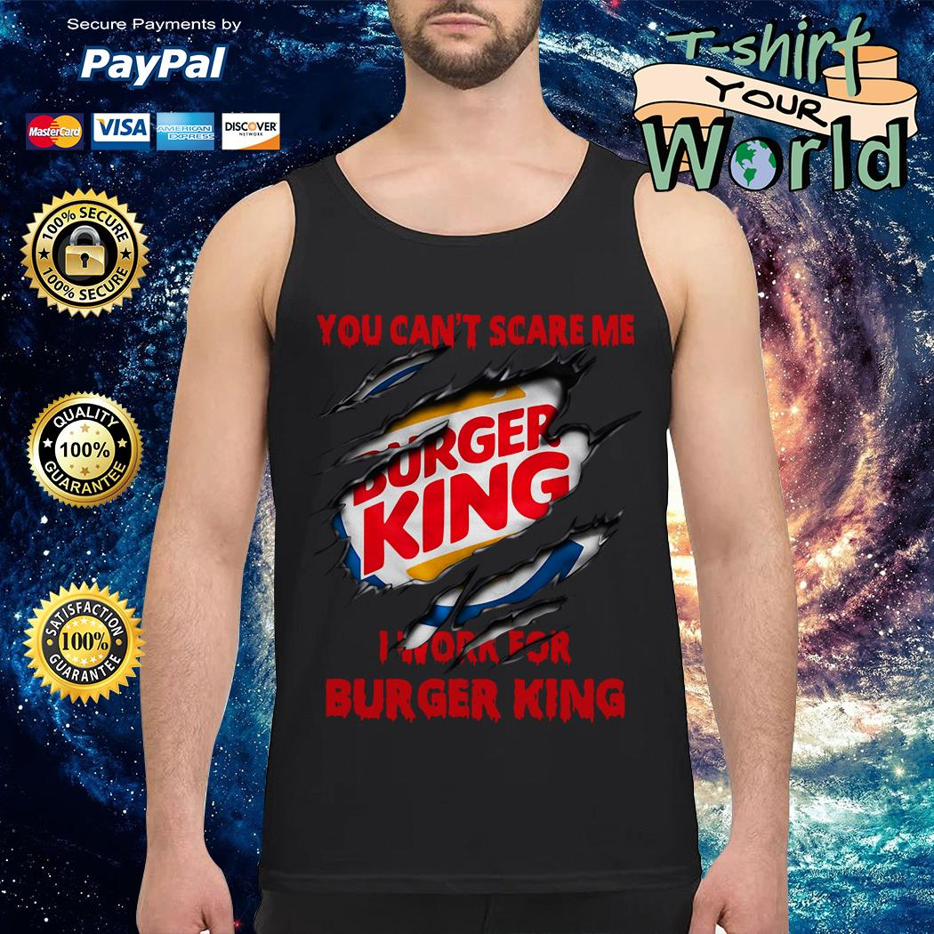 You Can't Scare Me I Work for Buger King Tank top