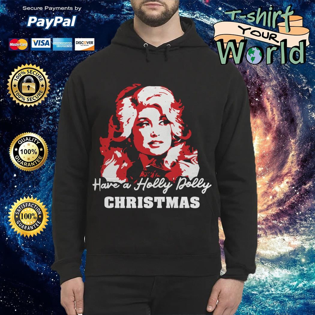 Have a holly dolly Christmas Hoodie