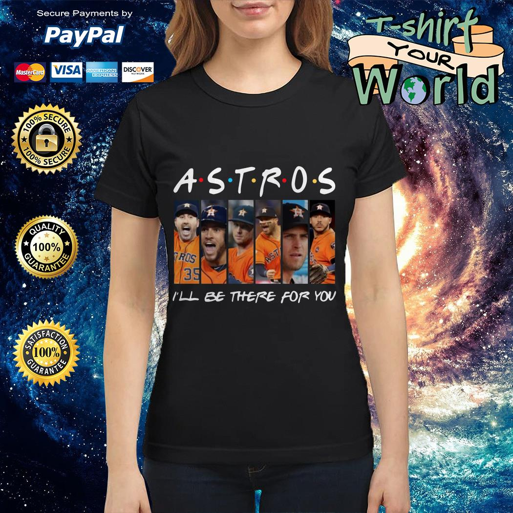 Houston Astros I'll be there for you shirt