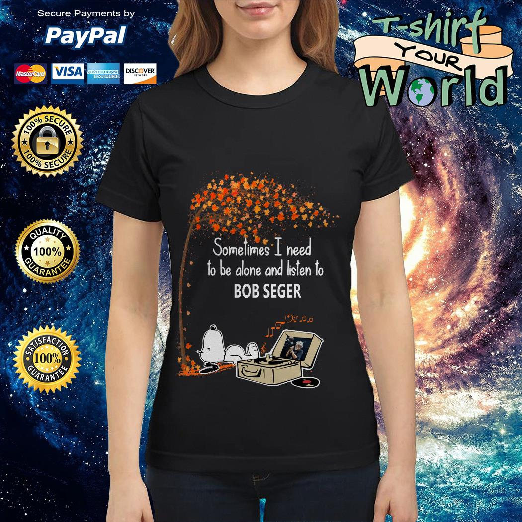 Snoopy sometimes I need to be alone and listen to Bob Seger shirt