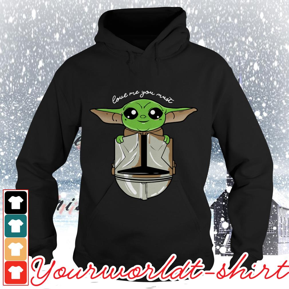 Baby Yoda love me you must Hoodie