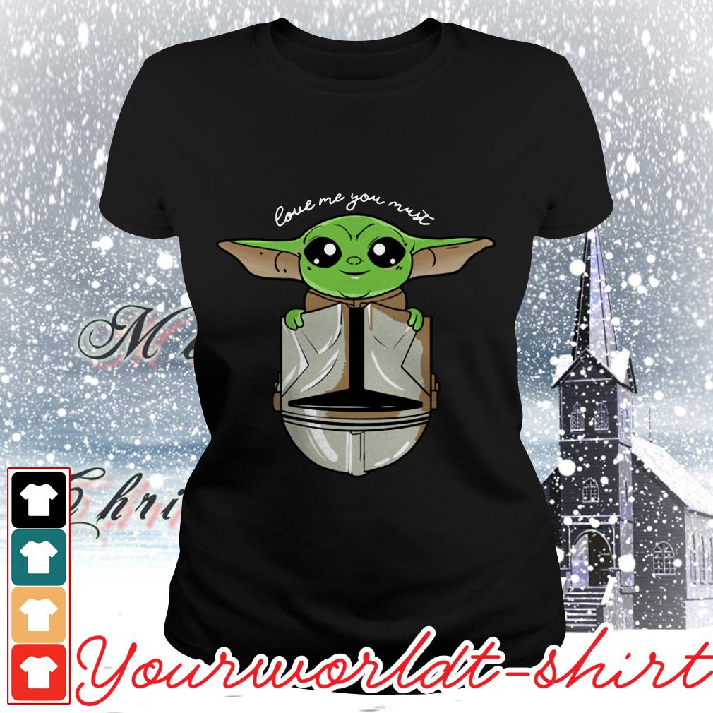 Baby Yoda love me you must ladies tee