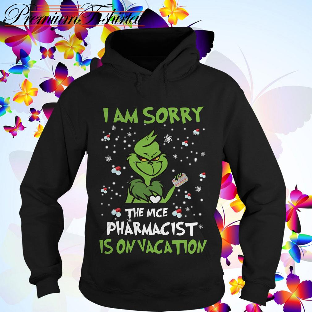 The Grinch I am sorry the nice Pharmacist is on vacation T-shirt