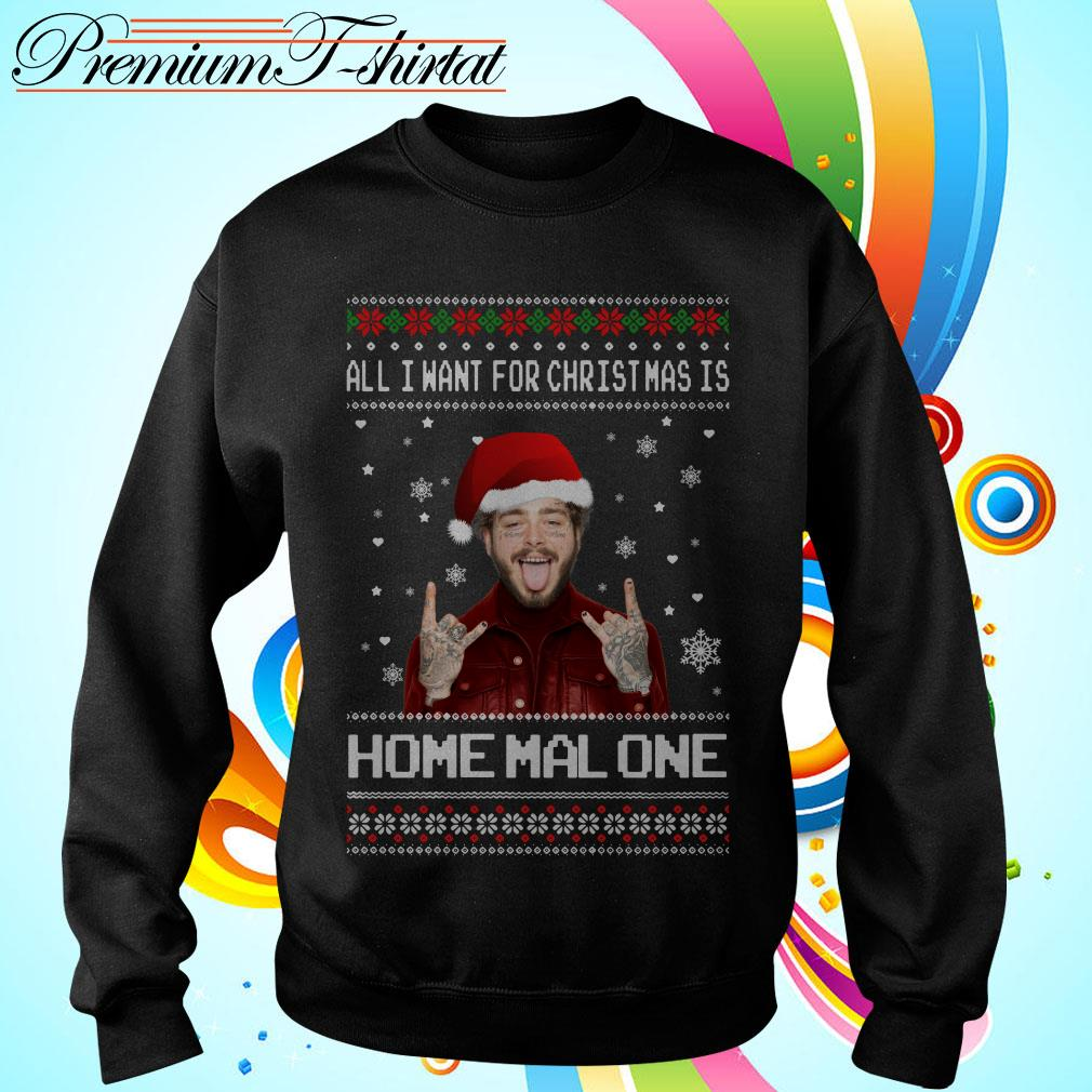 All I want for Christmas is Home Malone ugly Christmas shirt