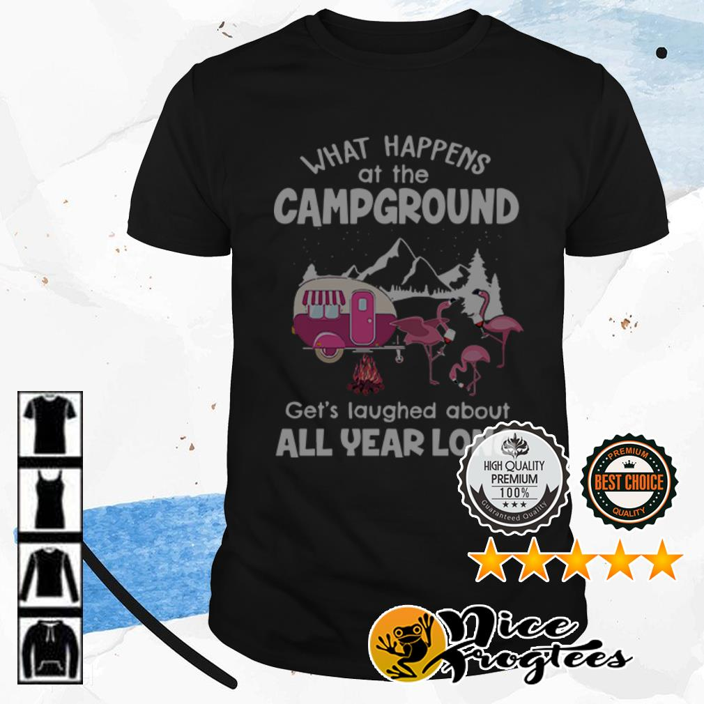 Flamingos what happens at the campground gets laughed about all year long shirt