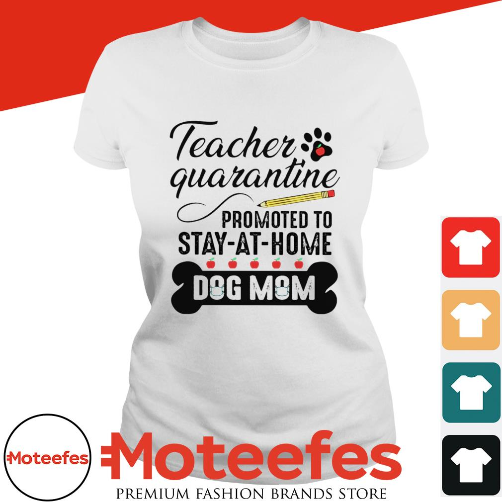 Teacher quarantine promoted to stay at home dog mom shirt