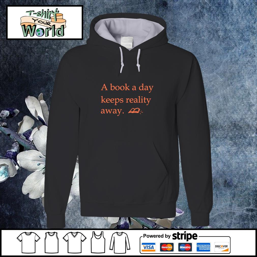 A book a day keeps reality away s hoodie