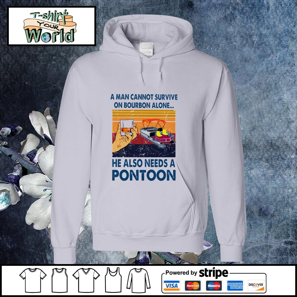 A man cannot survive on bourbon alone he also needs a pontoon vintage s hoodie