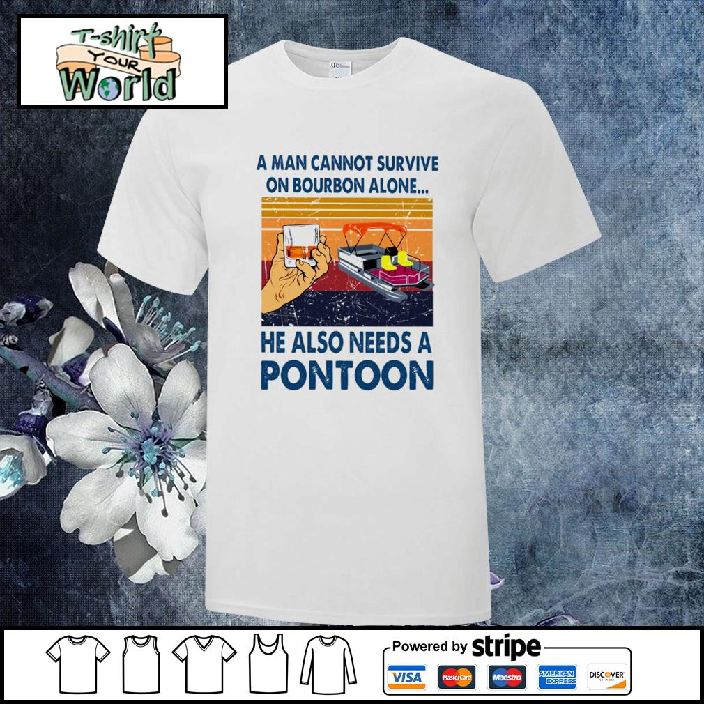 A man cannot survive on bourbon alone he also needs a pontoon vintage shirt