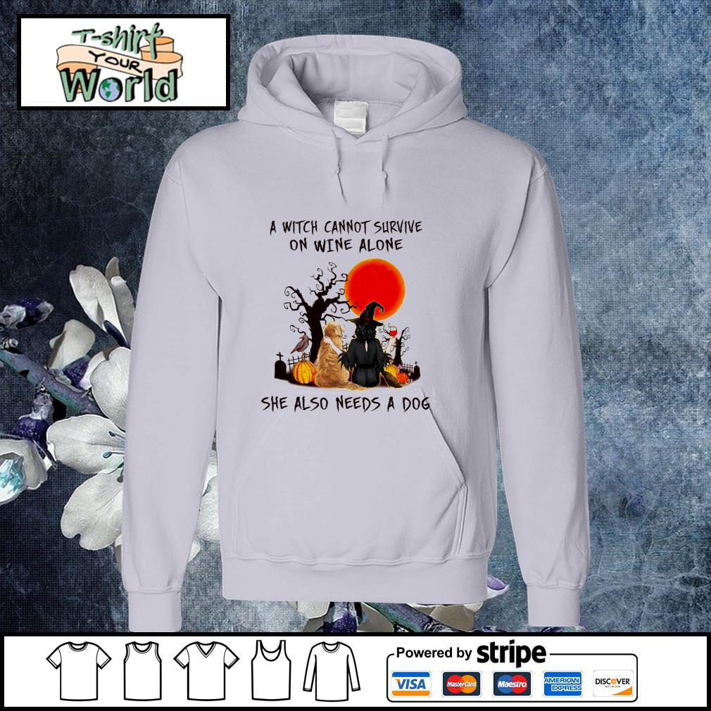 A witch cannot survive on wine alone she also needs a dog s hoodie