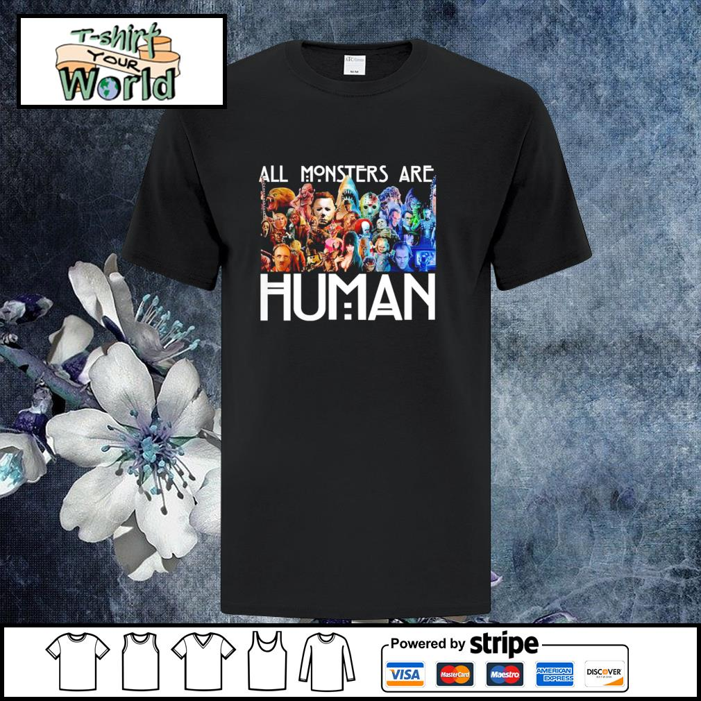 All monster are human shirt