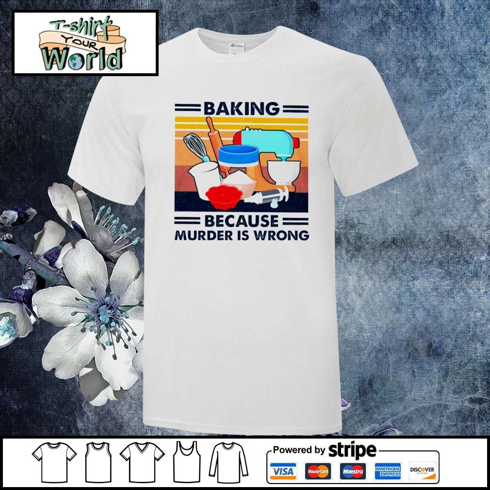 Baking because murder is wrong shirt