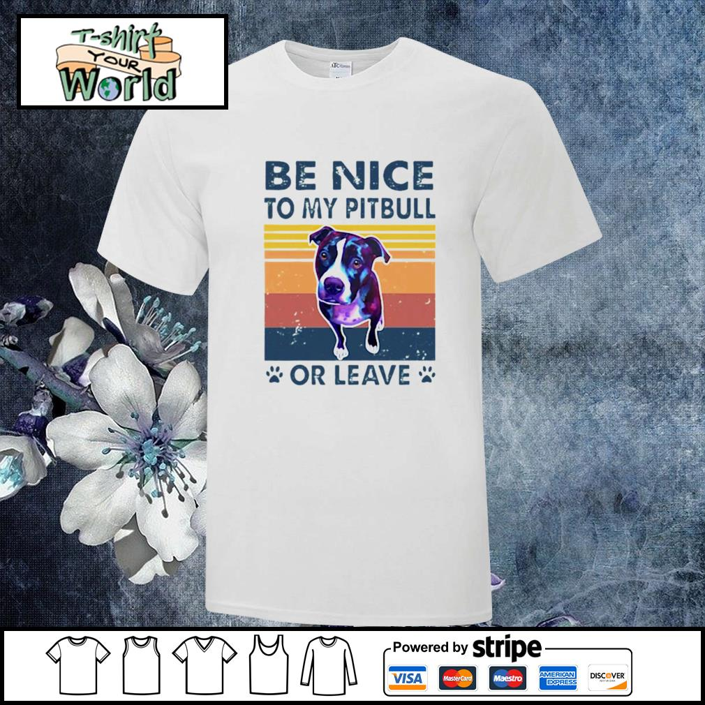 Be nice to my pitbull or leave vintage shirt