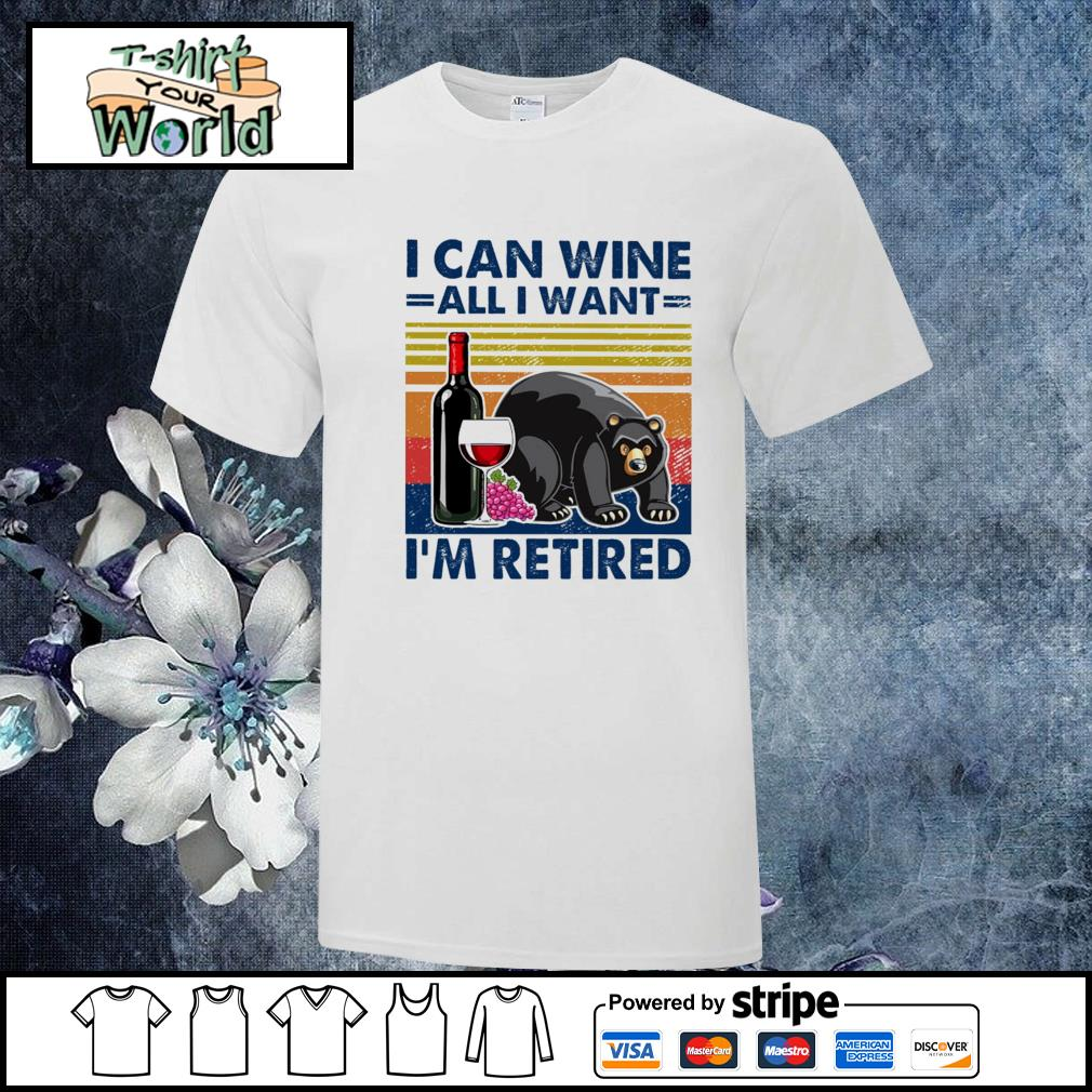 Bear I can wine all I want I'm retired vintage shirt