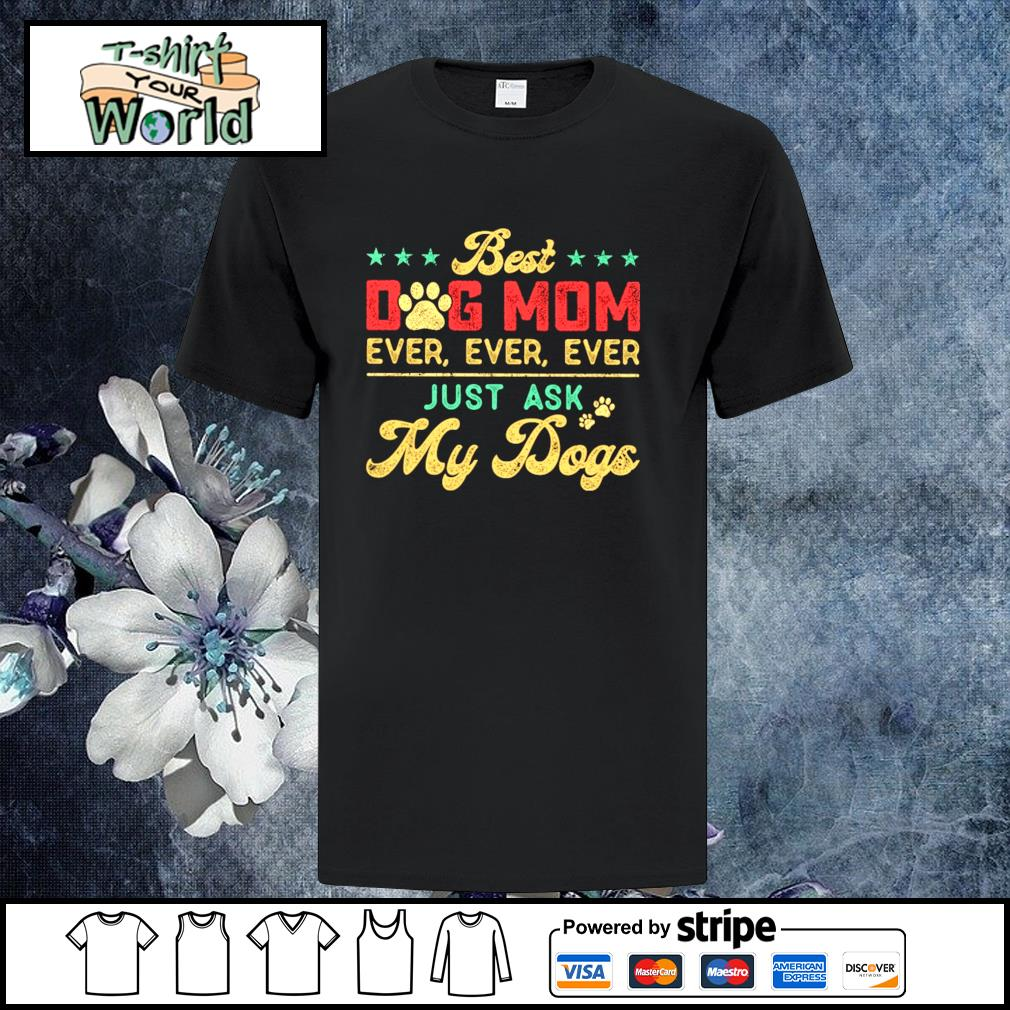 Best dog mom ever just ask my dogs vintage shirt
