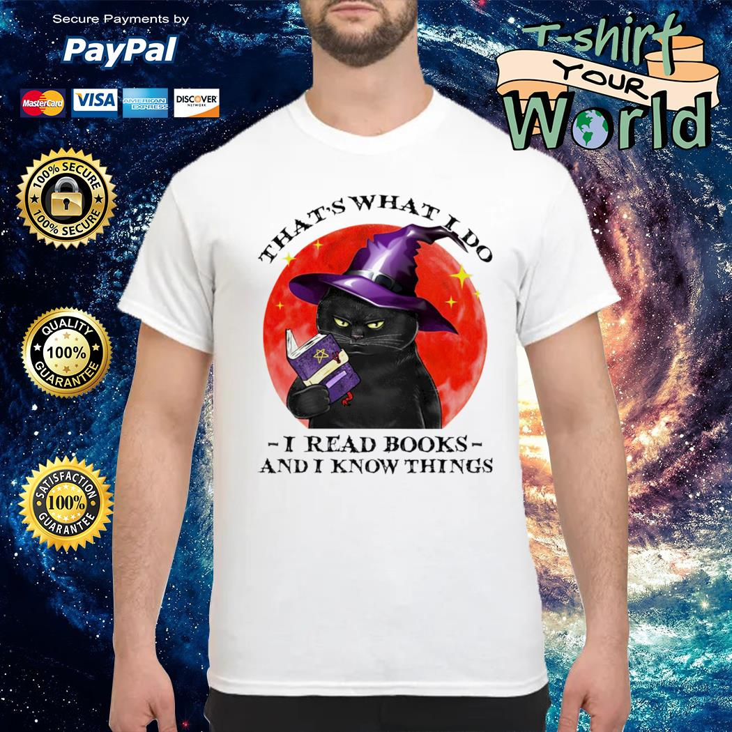 Black cat witch that's what I do I read book and I know thing shirt