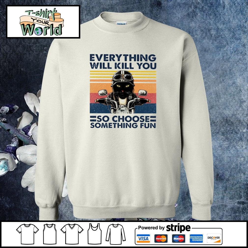 Cat bikers everything will kill you so choose something fun s sweater