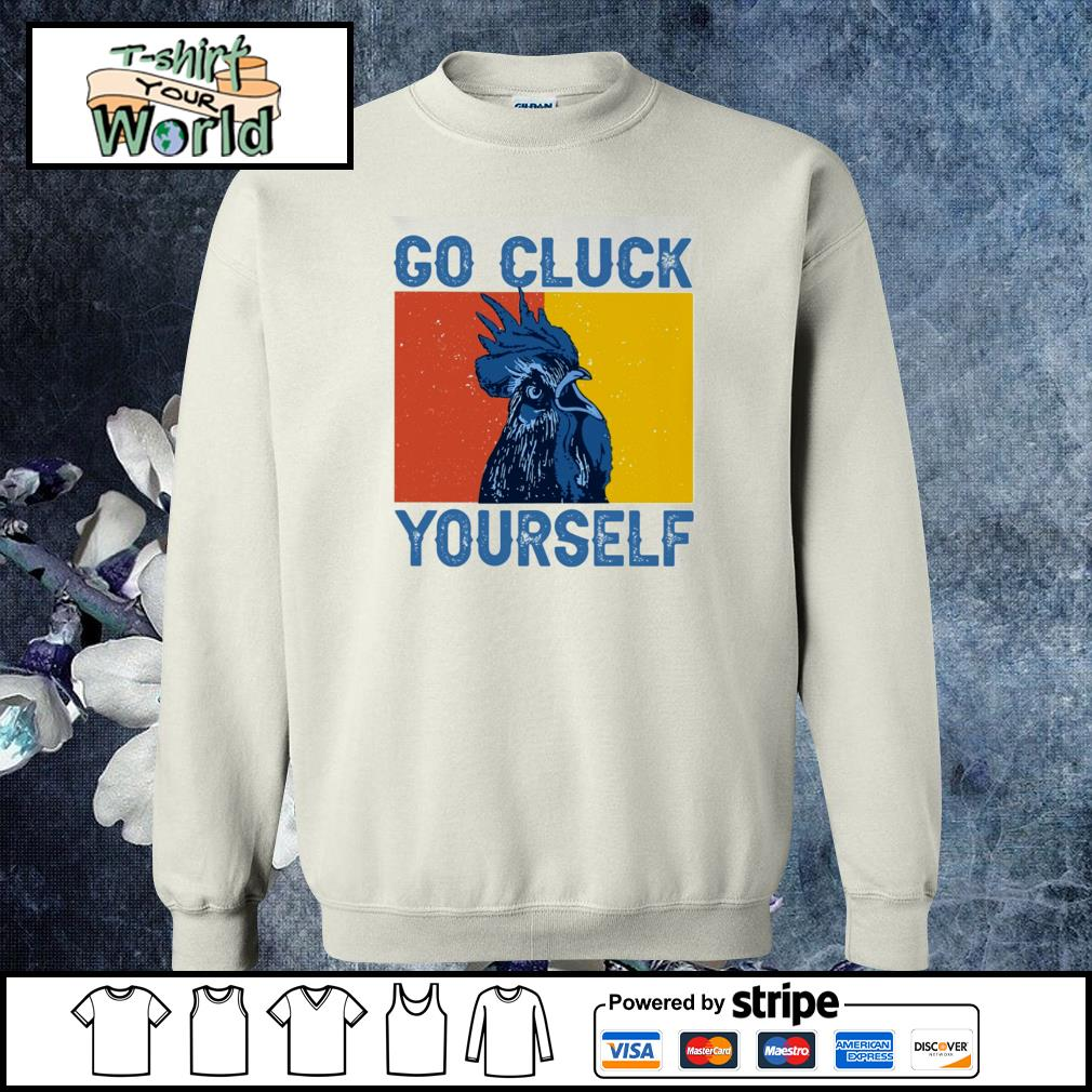 Chicken go cluck yourself s sweater