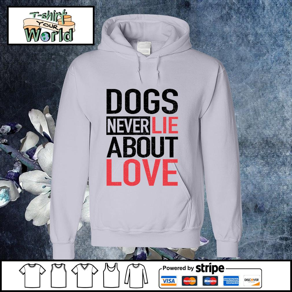 Dogs never lie about love s hoodie