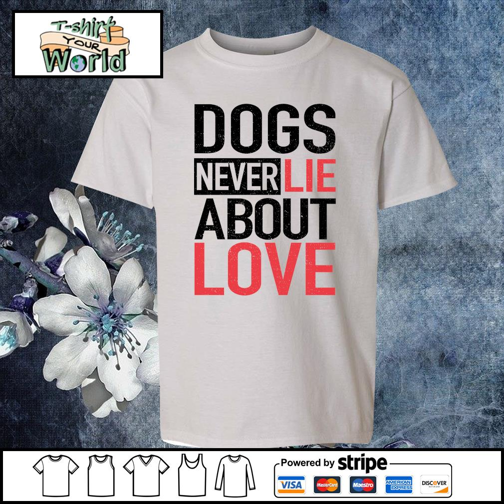Dogs never lie about love s youth-tee