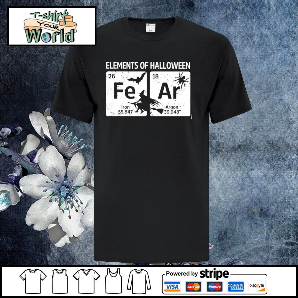 Elements of halloween fear shirt