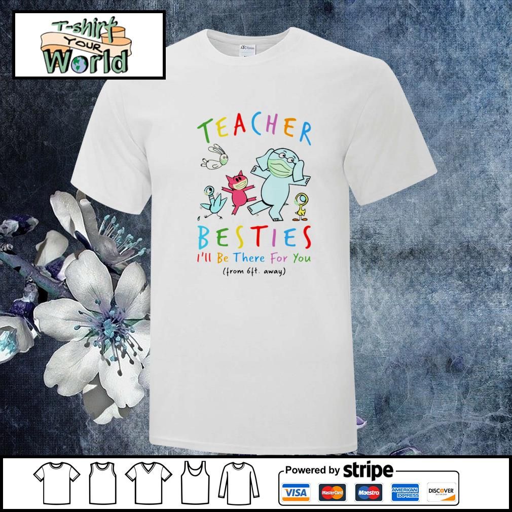 Elephant and Piggie teacher besties I'll be there for you from 6ft away shirt