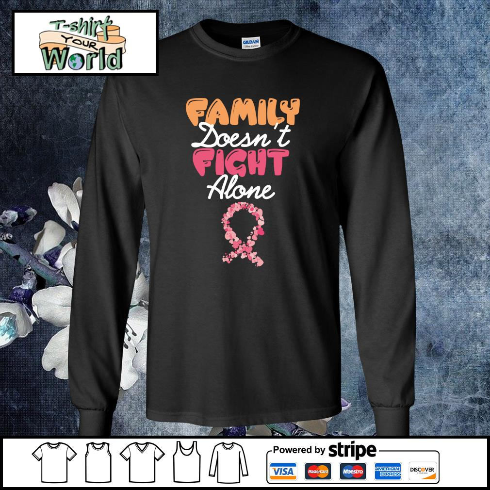 Family doesn't fight alone cancer s longsleeve-tee