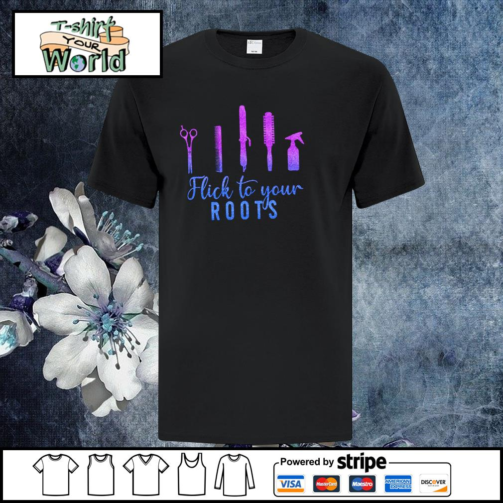 Flick to your roots hairdresser shirt