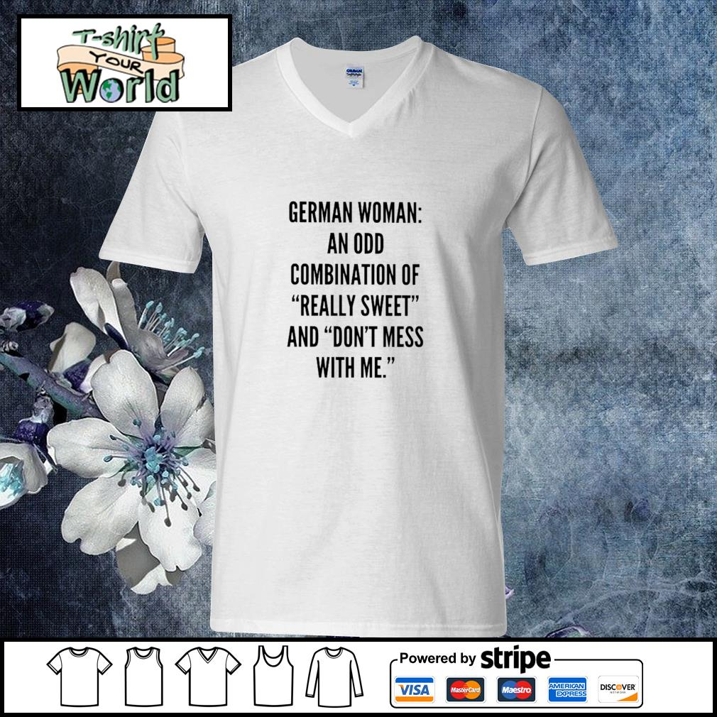 German woman an odd combination of really sweet and don't mess with me s v-neck-t-shirt