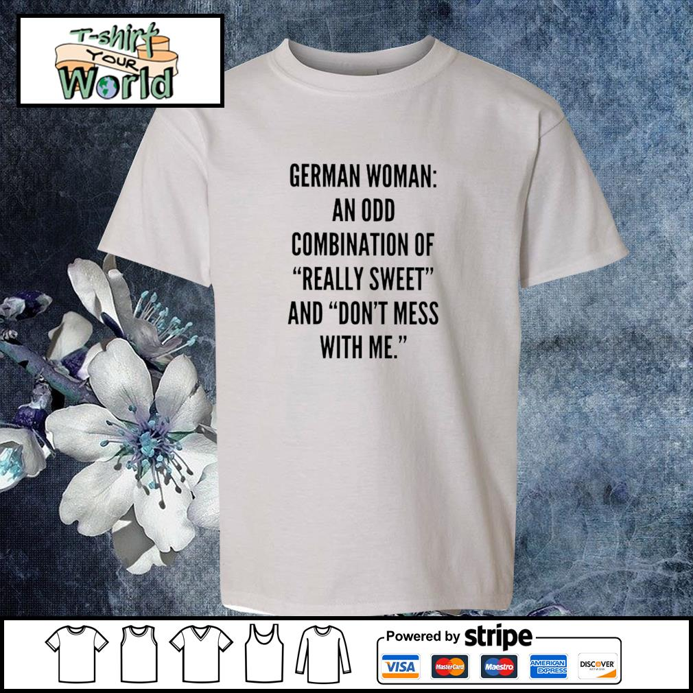 German woman an odd combination of really sweet and don't mess with me s youth-tee