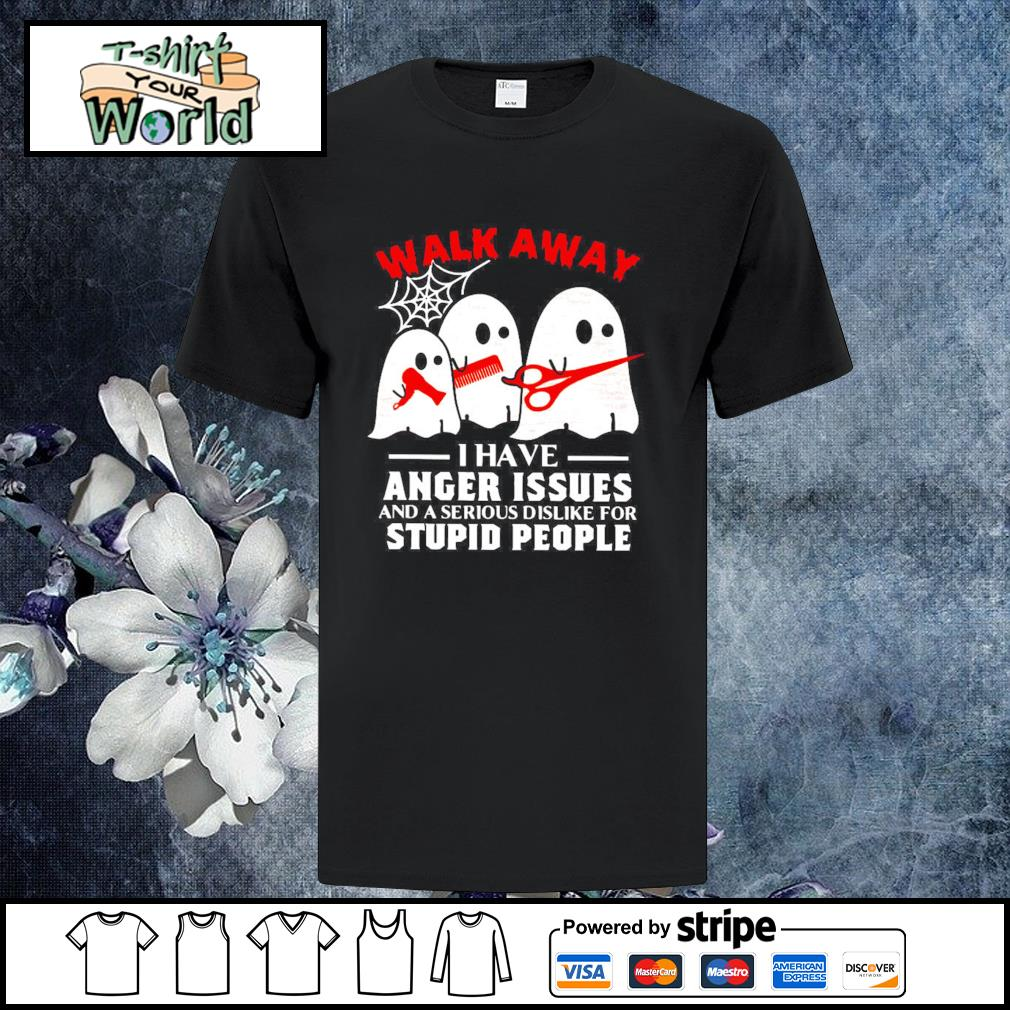 Ghost walk away I have anger issues and a serious dislike for stupid people shirt