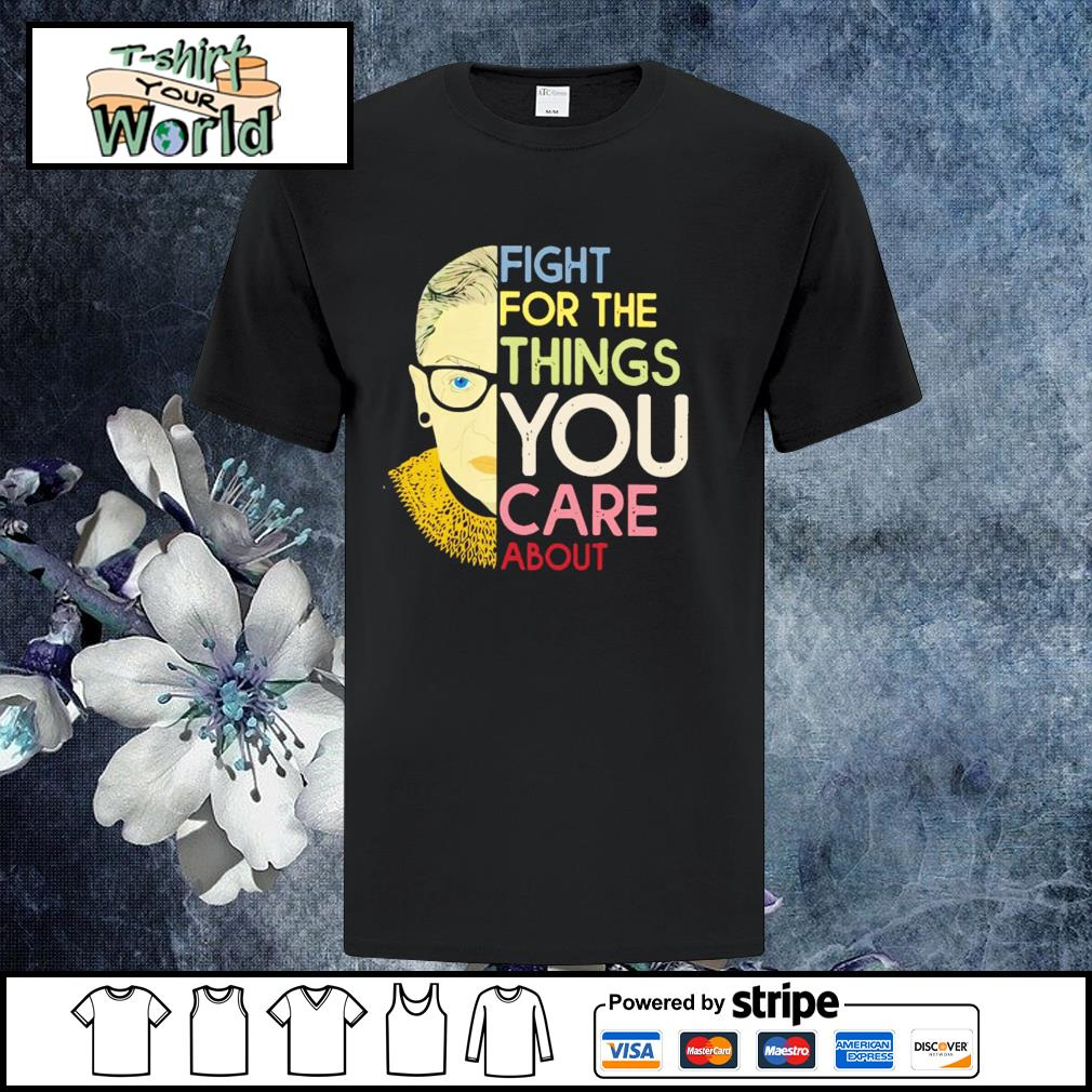 Ginsburg fight for the things you care about shirt