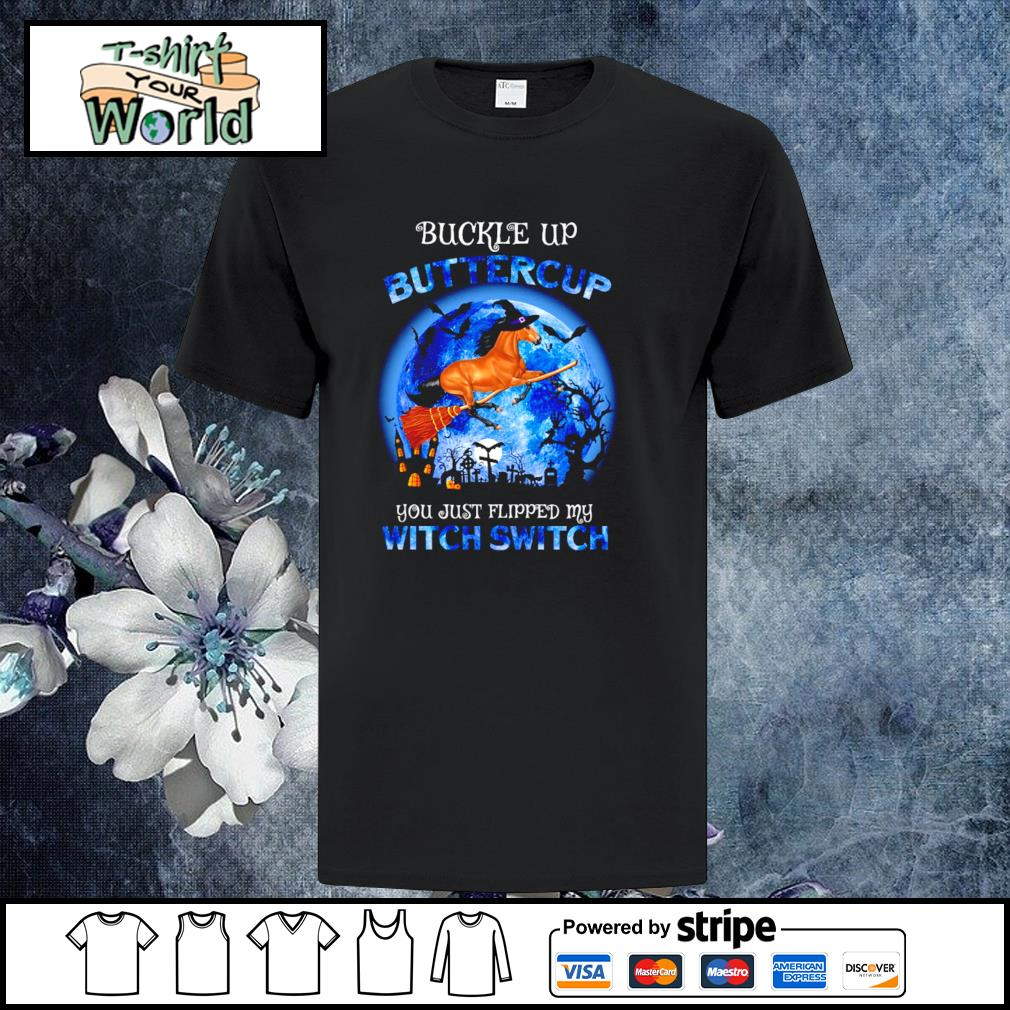 Horse buckle up buttercup you just flipped my witch switch halloween shirt