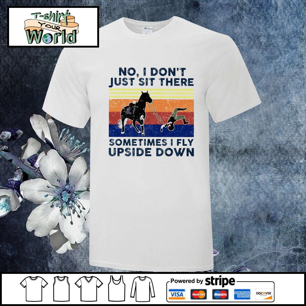 Horse no I don't just sit there sometimes I fly upside down shirt