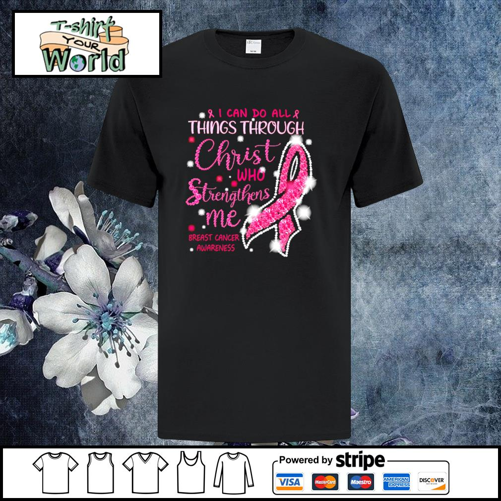 I can do all thing through christ who strengthens me breast cancer awareness shirt