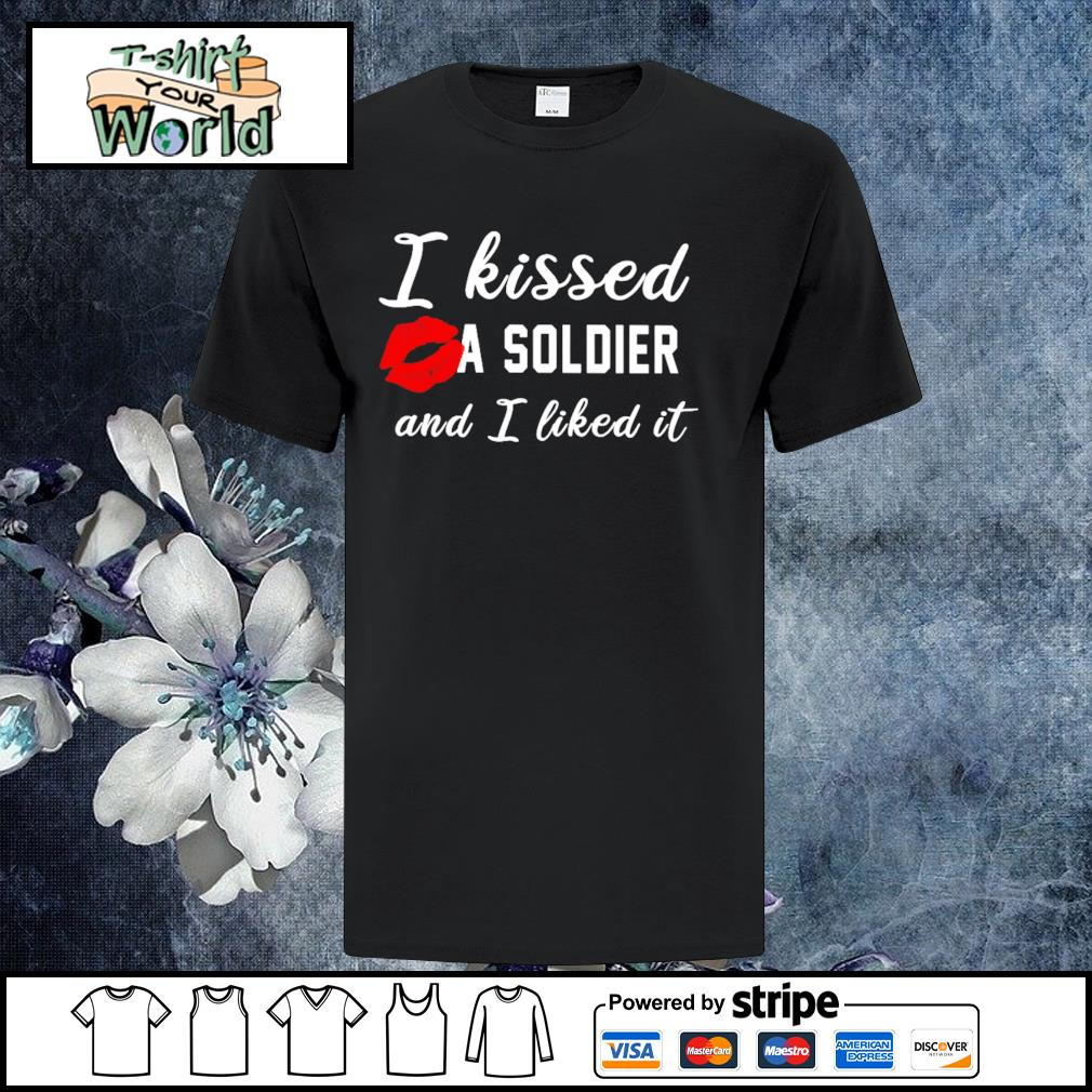 I kissed a Soldier and I liked it shirt