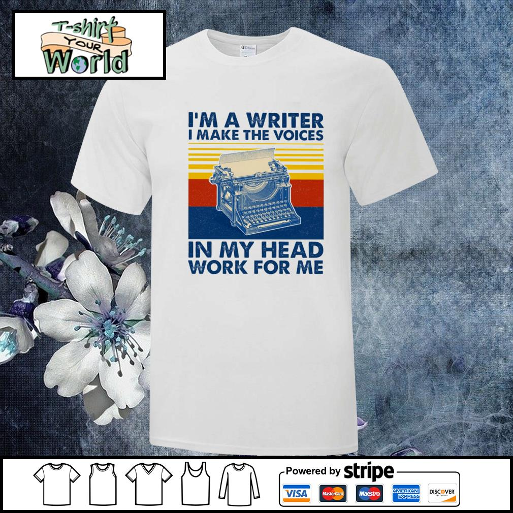 I'm a writer I make the voices in my head work for me vintage shirt
