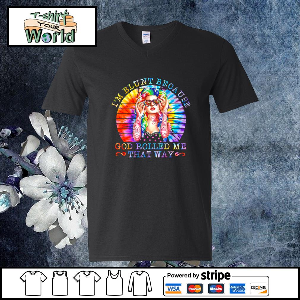I'm blunt because God rolled me that way tie dye s v-neck-t-shirt