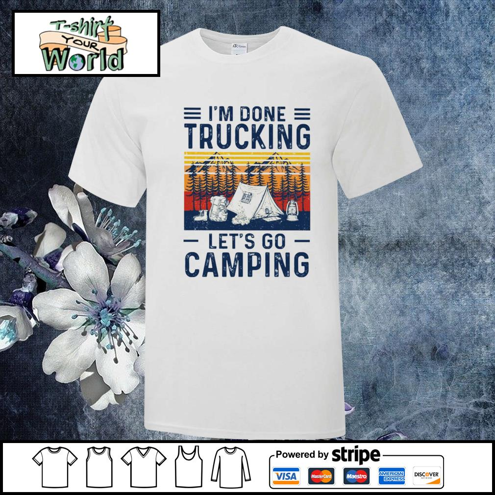 I'm done trucking let's go camping shirt