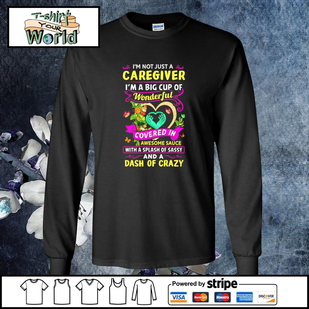 I'm not just a caregiver I'm a big cup of wonderful s longsleeve-tee